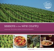 Seasons in the Wine Country - Recipes from the Culinary Institute of America at Greystone ebook by Cate Conniff,Annabelle Breakey,Faith Echtermeyer