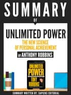 Summary Of Unlimited Power: The New Science Of Personal Achievement, By Anthony Robbins ebook by Sapiens Editorial