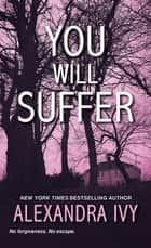 You Will Suffer eBook by Alexandra Ivy