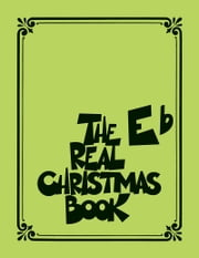 The Real Christmas Book (Songbook) - Eb Edition ebook by Hal Leonard Corp.