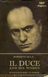 Il Duce and His Women: Mussolini's Rise to Power ebook by Roberto Olla