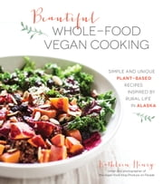 Pure and Beautiful Vegan Cooking - Recipes Inspired by Rural Life in Alaska ebook by Kathleen Henry