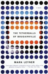 The Tetherballs of Bougainville - A Novel ebook by Mark Leyner