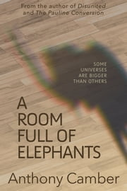 A Room Full of Elephants ebook by Anthony Camber