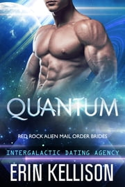 Quantum: Red Rock Alien Mail Order Brides 1 - Intergalactic Dating Agency ebook by Erin Kellison