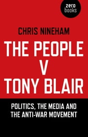 The People v. Tony Blair - Politics, the Media and the Anti-War Movement ebook by Chris Nineham