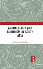 Archaeology and Buddhism in South Asia ebook by Himanshu Prabha Ray