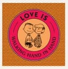 Love Is Walking Hand in Hand ebook by Charles M. Schulz
