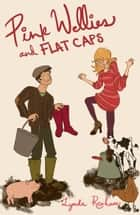 Pink Wellies and Flat Caps (Comedy Romance) ebook by Lynda Renham