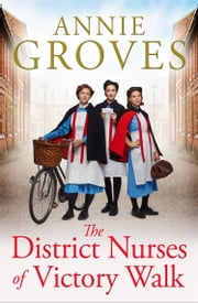 The District Nurses of Victory Walk (The District Nurse, Book 1) ebook by Annie Groves