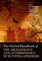 The Oxford Handbook of the Archaeology and Anthropology of Hunter-Gatherers ebook by Vicki Cummings, Peter Jordan, Marek Zvelebil