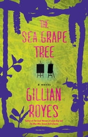 The Sea Grape Tree - A Novel ebook by Gillian Royes