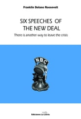Six speeches of the New Deal - There is another way to leave the crisis ebook by Franklin  Delano Roosevelt,Lídia Santos,Joan R. Riera,Lídia Santos
