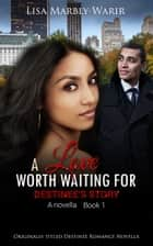 A Love Worth Waiting For-Destinee's Story a Novella Book 1 ebook by Lisa Marbly-Warir