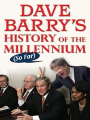 Dave Barry's History of the Millennium (So Far) ebook by Dave Barry