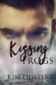 Kissing Frogs - Kissing Frogs, #1 ebook by Kim Deister