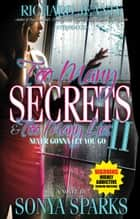 Too Many Secrets and Too Many Lies II - Never Gonna Let You Go ebook by Sonya Sparks