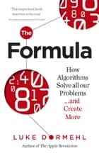 The Formula - How Algorithms Solve all our Problems … and Create More eBook by Luke Dormehl