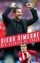Diego Simeone - Mes secrets de coach ebook by Diego Simeone