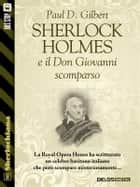 Sherlock Holmes e il Don Giovanni scomparso ebook by Paul D. Gilbert, Luca Sartori, Luigi Pachì