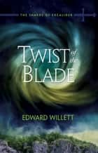 Twist of the Blade ebook by Edward Willett