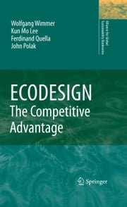 ECODESIGN -- The Competitive Advantage ebook by Wolfgang Wimmer,Kun Mo LEE,Ferdinand Quella,John Polak