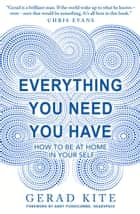 Everything You Need You Have ebook by Gerad Kite
