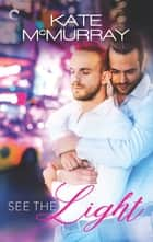 See the Light - A Gay Romance on Broadway ebook by Kate McMurray