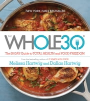 The Whole30 - The 30-Day Guide to Total Health and Food Freedom ebook by Melissa Hartwig, Dallas Hartwig