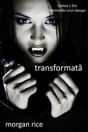 Transformată (Cartea 1 Din Memoriile Unui Vampir) eBook by Morgan Rice