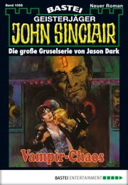 John Sinclair - Folge 1058 - Vampir-Chaos (5. Teil) ebook by Jason Dark