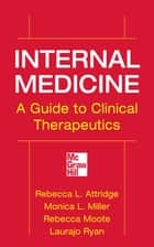 Internal Medicine A Guide to Clinical Therapeutics ebook by Rebecca L. Attridge,Monica L. Miller,Rebecca Moote,Laurajo Ryan
