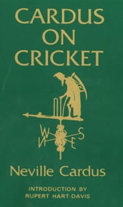 Cardus on Cricket - A selection from the cricket writings of Sir Neville Cardus ebook by Neville Cardus,Rupert Hart-Davis