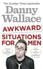 Awkward Situations for Men ebook by Danny Wallace