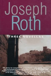 Three Novellas: THE LEGEND OF THE HOLY DRINKER, FALLMERAYER THE STATIONMASTER AND THE BUST OF TH ebook by Joseph Roth