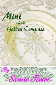 Mint and the Golden Compass ebook by Samie Foster