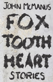 Fox Tooth Heart ebook by John McManus