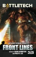 BattleTech: Front Lines (BattleCorps Anthology Volume 6) ebook by Philip A. Lee, Jason Schmetzer, Editor