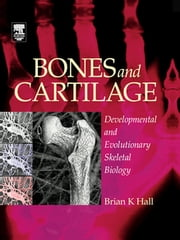 Bones and Cartilage - Developmental and Evolutionary Skeletal Biology ebook by Brian K. Hall,Brian K. Hall