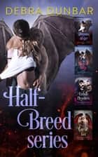 Half-Breed Series Set ebook by Debra Dunbar