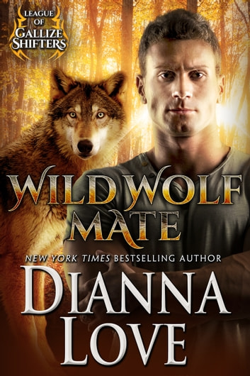 Wild Wolf Mate: League Of Gallize Shifters ebook by Dianna Love