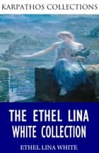 The Ethel Lina White Collection ebook by Ethel Lina White