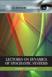 Lectures on Dynamics of Stochastic Systems ebook by Valery I. Klyatskin