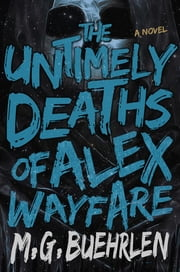 The Untimely Deaths of Alex Wayfare ebook by M.G. Buehrlen