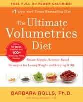 The Ultimate Volumetrics Diet - Smart, Simple, Science-Based Strategies for Losing Weight and Keeping It Off ebook by Mindy Hermann,Barbara Rolls, PhD