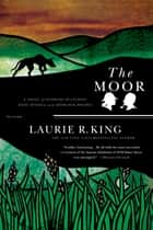 The Moor - A Novel of Suspense Featuring Mary Russell and Sherlock Holmes ebook by Laurie R. King