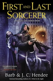 First and Last Sorcerer - A Novel of the Noble Dead ebook by Barb Hendee,J.C. Hendee