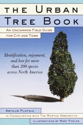 The Urban Tree Book - An Uncommon Field Guide for City and Town ebook by Arthur Plotnik
