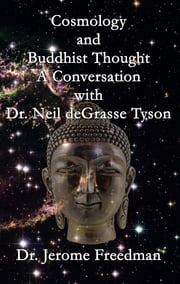 Cosmology and Buddhist Thought - A Conversation with Neil deGrasse Tyson ebook by Jerome Freedman