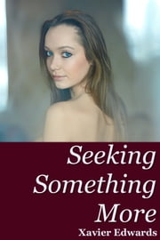 Seeking Something More ebook by Xavier Edwards
